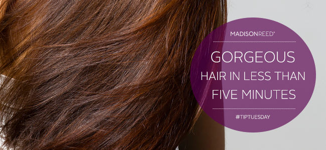 10 Tips for Gorgeous Hair in 5 Minutes or Less