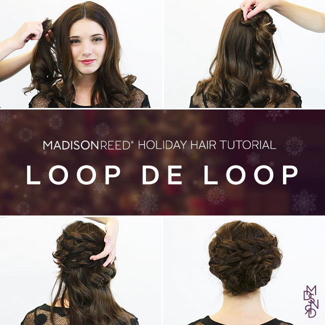 Madison Reed Holiday Hair Tutorial: Loop de Loop
