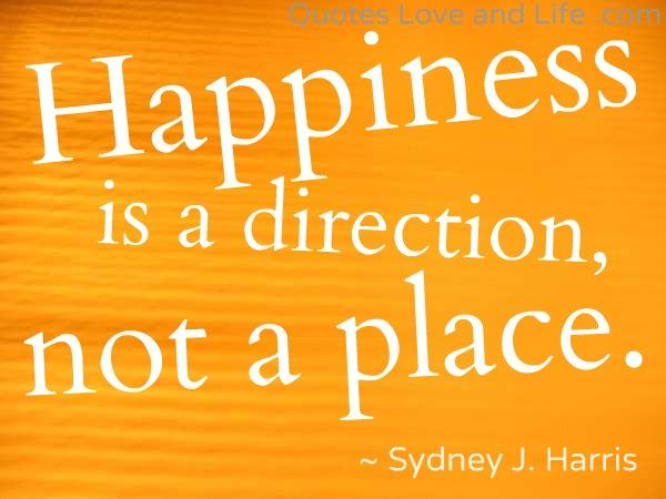 happiness-quotes-happiness-is-a-direction-sydney-j-harris